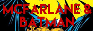 McFarlane & Batman article header